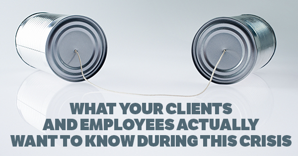 What your clients and employees actually want to know during this crisis
