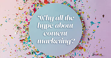 Why all the hype about content marketing?