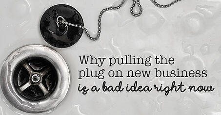 Why pulling the plug on new business is a bad idea right now
