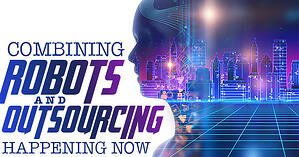 Combining Robots And Outsourcing Happening Now
