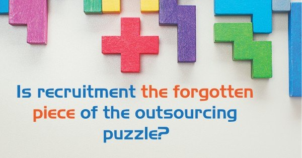 Is recruitment the forgotten piece of the outsourcing puzzle?