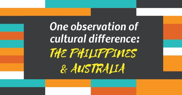 One observation of cultural difference: The Philippines and Australia
