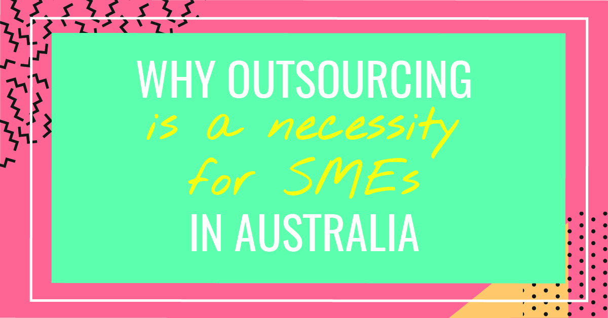 Why outsourcing is a necessity for SMEs in Australia