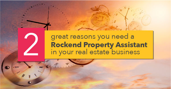 2 great reasons you need a Rockend Property Assistant in your real estate business_v1