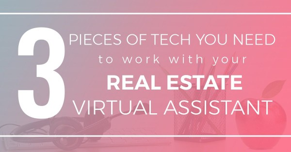 3 Pieces of tech you need to work with your real estate virtual assistant