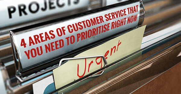 4 areas of customer service that you need to prioritise right now