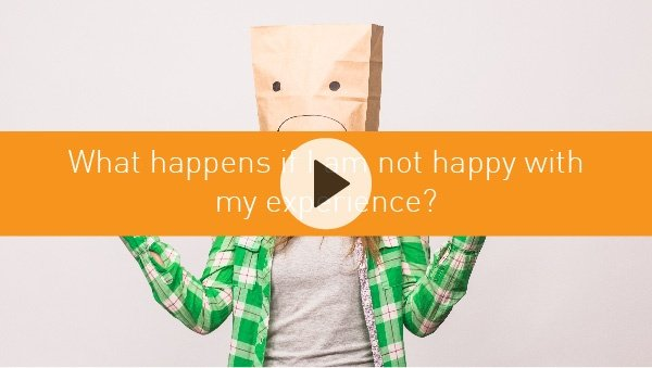 What happens if I am not happy with my experience?