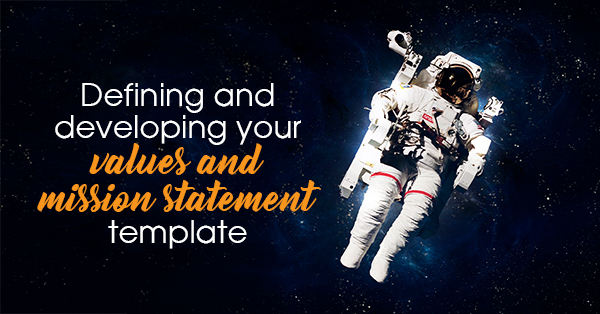 Defining and developing your values and mission statement template