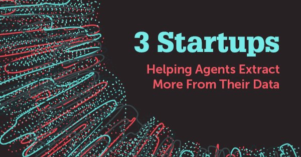 3 Startups helping agents extract more from their data