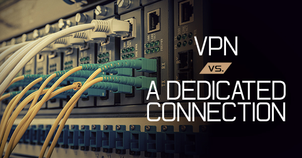 vpn-vs-dedicated-connection-blog