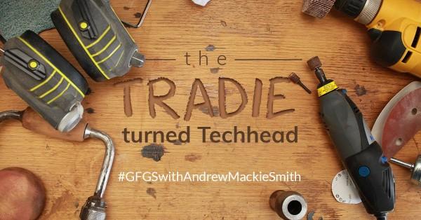 The Tradie turned Techhead