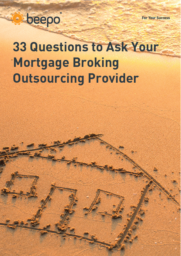 33 QUESTIONS TO ASK YOUR MORTGAGE BROKING OUTSOURCING PROVIDER
