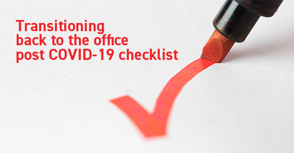 Transitioning back to the office post COVID-19 checklist