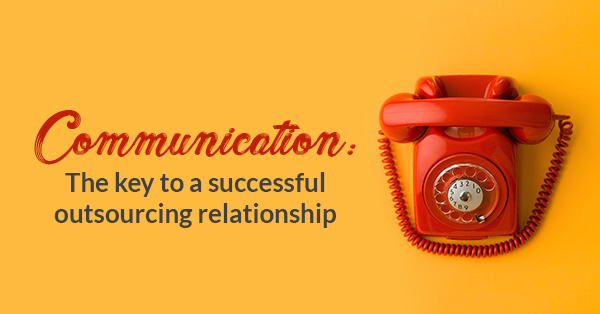 Communication: The key to a successful outsourcing relationship