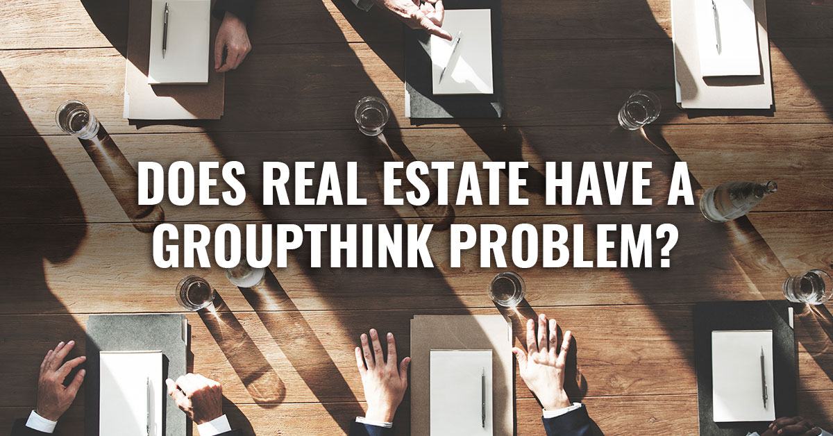 Does real estate have a groupthink problem
