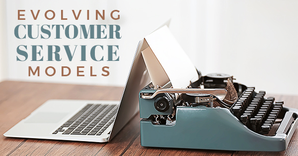 Evolving Customer Service Models