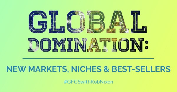 Global Domination- New Markets, Niches and Best-Sellers2