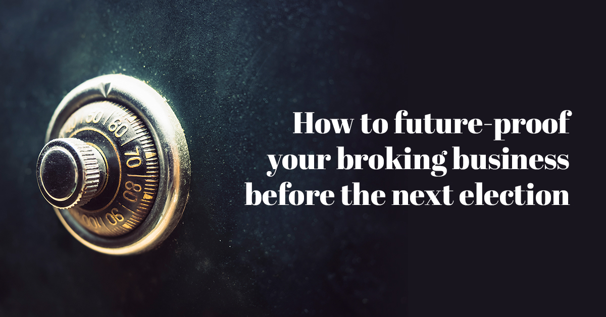 How to future-proof your broking business before the next election