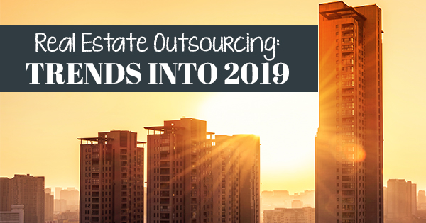 Real Estate Outsourcing- Trends into 2019 1