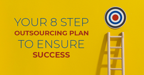 Your 8 step outsourcing plan that will ensure success