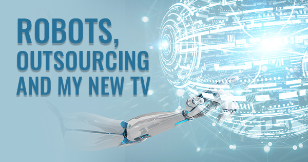 robots-outsourcing-and-my-new-tv